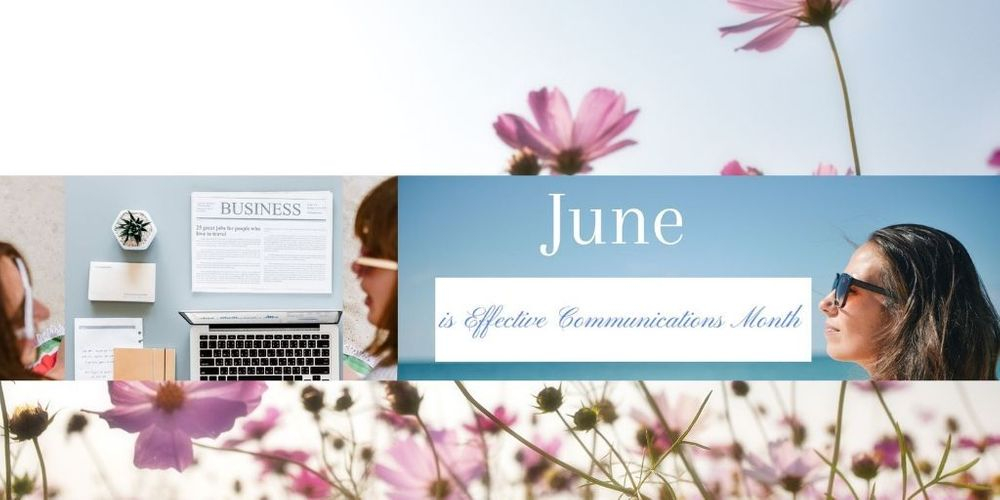 June Is  Effective Communications Month