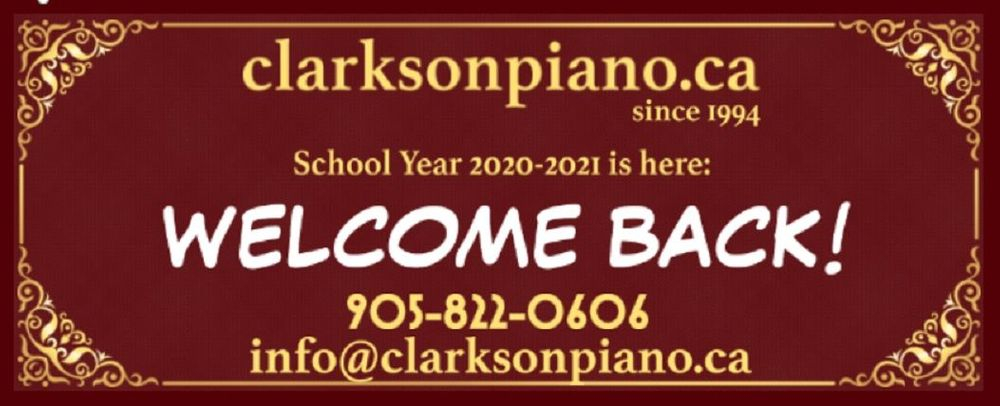 eposter featuring clarksonpiano.ca since 1994 slogan, clarkson piano phone number 9058220606 and main email address info@clarksonpiano.ca wishing to welcome back to classes all present and future clarkson piano studio students. school year 2020/2021 is here. clarkson piano wishes to welcome all back to private piano lessons.