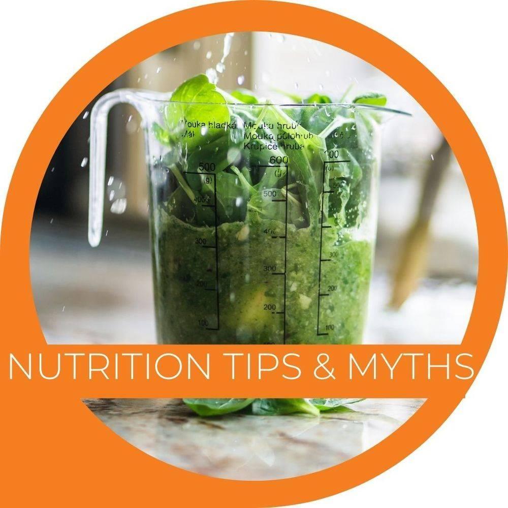 Nutrition Tips & Myths Part 1