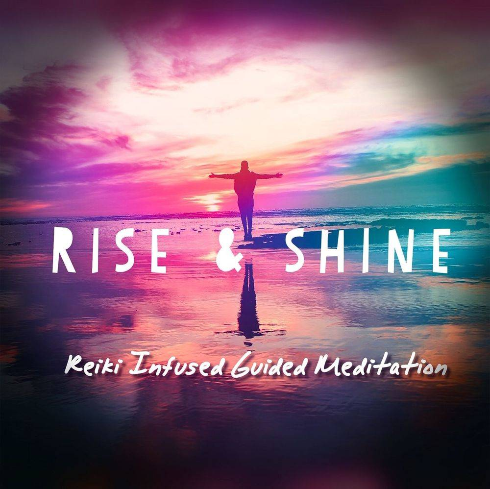 Rise and Shine Reiki Infused Guided Meditation Build Your Energy to Greet the Day Full