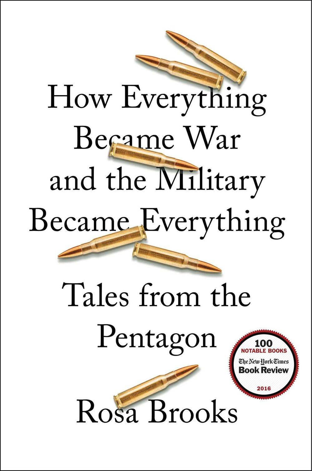 How Everything Became War and the Military Became Everything, Rosa Brooks, War Is My Business