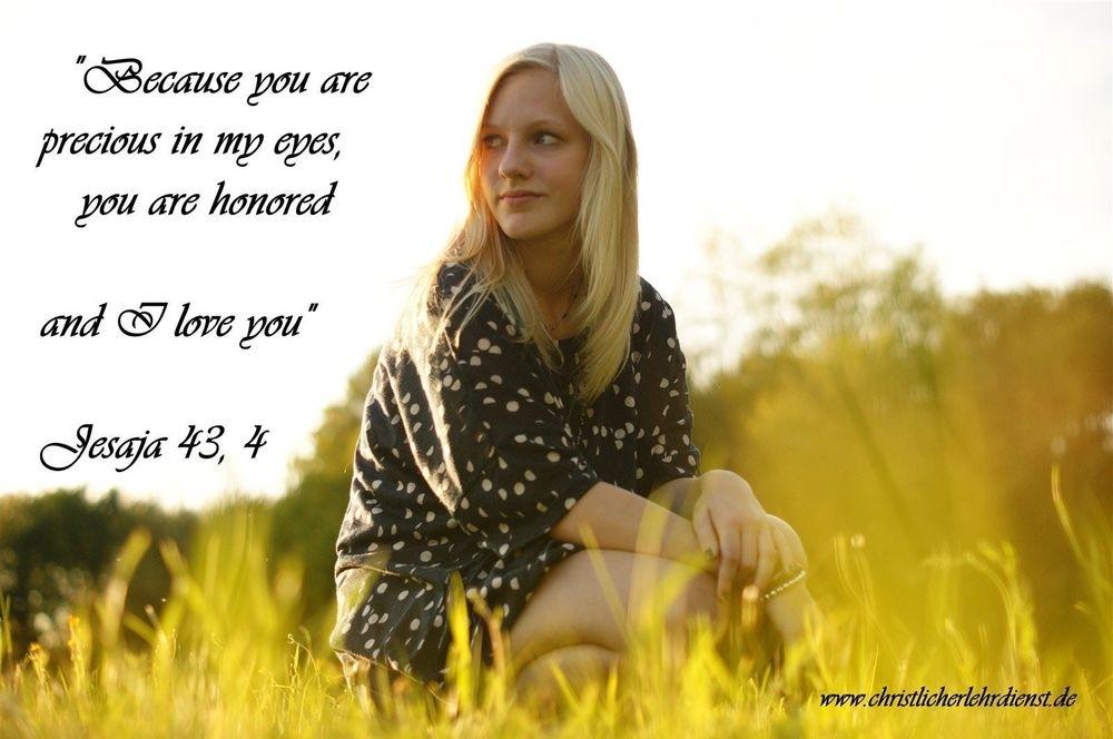 """Wertvoll """"....weil wertvoll bist in meinen Augen, bist du geehrt und ich liebe dich...."""" Jesaja 43, 4"""