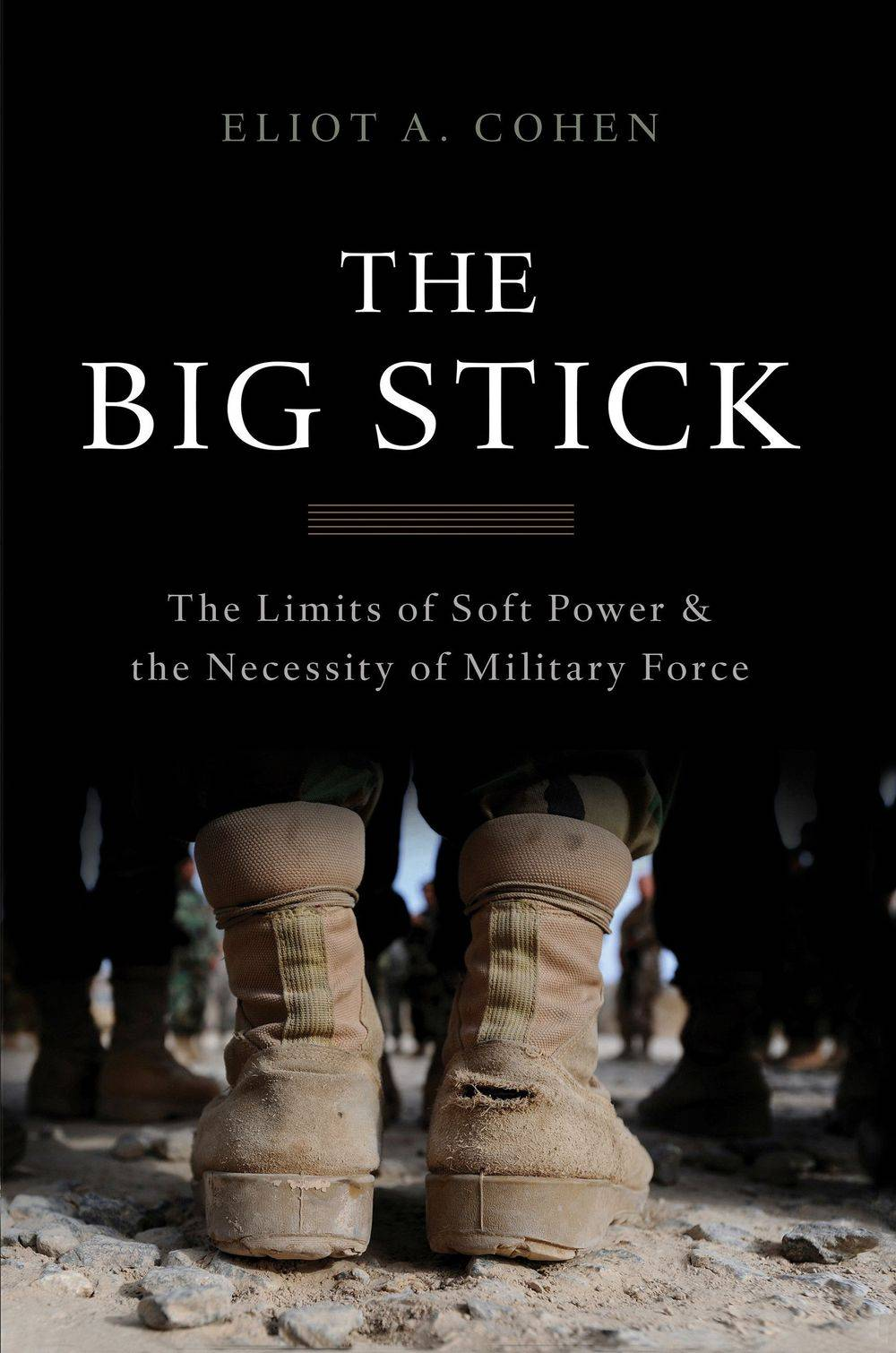 The Big Stick, Eliot A Cohen, Hard Power, Military, Business, War Is My Business