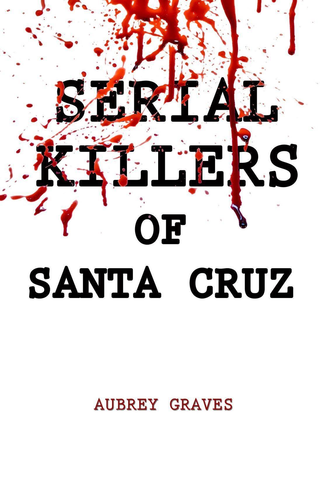 Serial Killers of Santa Cruz, mass murderers, killers, murder capital
