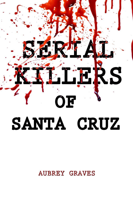 Serial Killers of Santa Cruz, murders