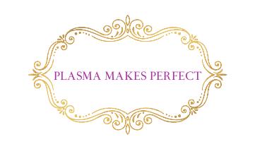 PLASMA MAKES PERFECT