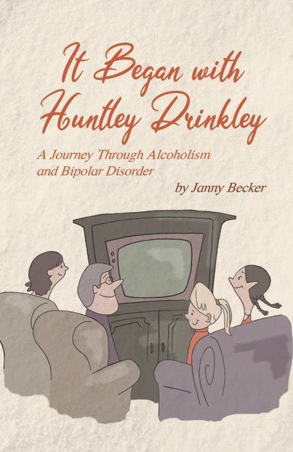 """It Began with Huntley Drinkley: A Journey Through Alcoholism and Bipolar Disorder"" by Janny Becker"