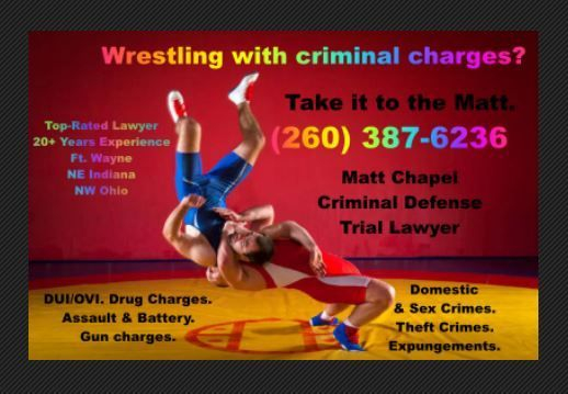 Wrestling with Criminal Charges? Call Matt at 260-387-6236