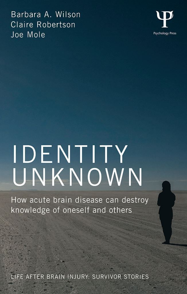 Identity Unknown: How acute brain disease can destroy knowledge of oneself and others written by Prof Barbara Wilson who is Chair of the NR-SIG-WFNR