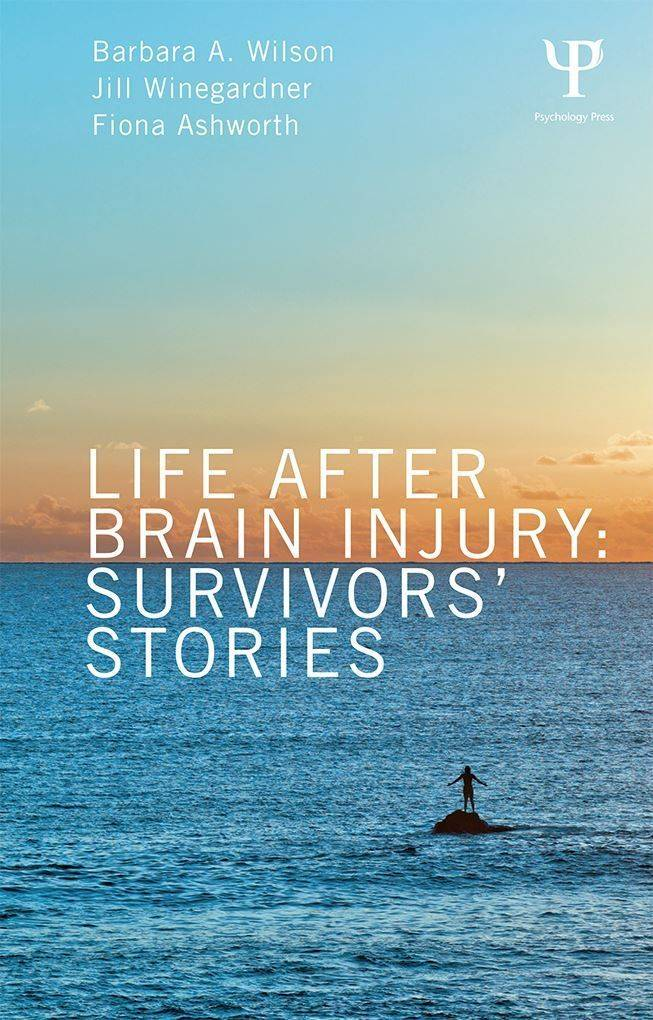 Life After Brain Injury: Survivors' Stories written by Prof Barbara Wilson who is Chair of the NR-SIG-WFNR