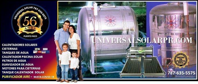Precio especial -calentadores solares, cisternas, tanques de agua, calentador piscina, purificador de aire y filtros de agua. Somos Universal Solar localizados en San Juan, Puerto Rico.