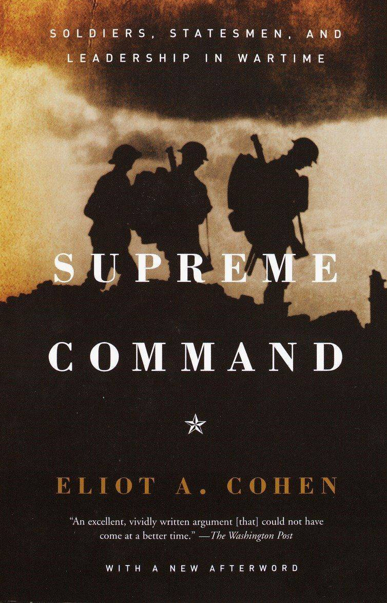 Supreme Command, Eliot A. Cohen, war is my business, civil-military relations