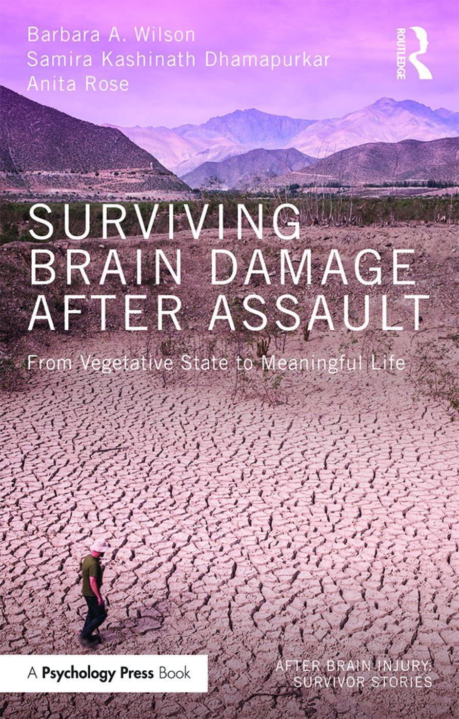 Surviving Brain Damage After Assault: From vegetative state to meaningful life written by Prof Barbara Wilson who is Chair of the NR-SIG-WFNR