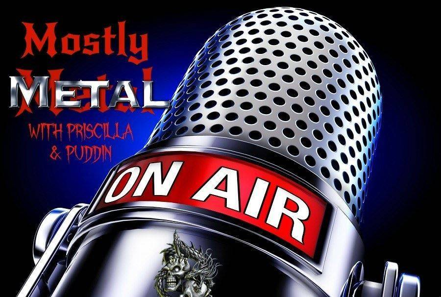 Mostly Metal with Priscilla and Puddin Radio Show