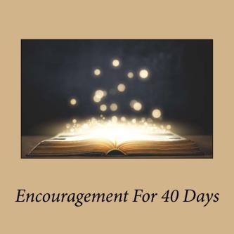 Encouragement For 40 Days