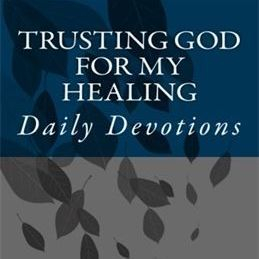 Trusting God For My Healing