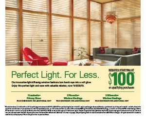 Get mail-in rebates starting at $100 when you make a qualifying purchase of Hunter Douglas light-diffusing window fashions including Luminette, Silhouette and Pirouette April 13 to June 24, 2019.