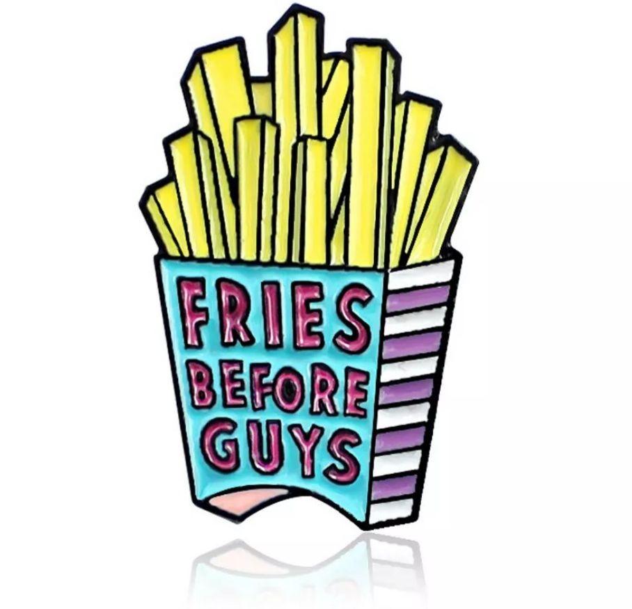 Pin badge, fries before guys