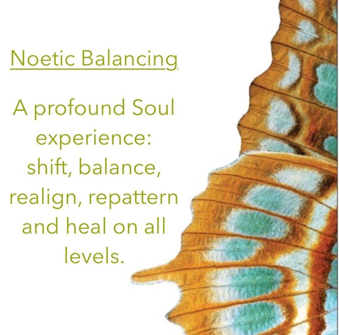 Noetic Balancing: energy work. A profound Soul Experience: shift, balance, re-align, re-pattern and heal on all levels.