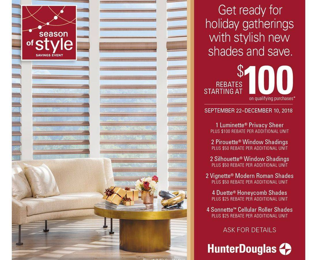 Rebates are available on 6 different Hunter Douglas shades during the Season of Style Savings Event, September 22 thru December 10, 2018.