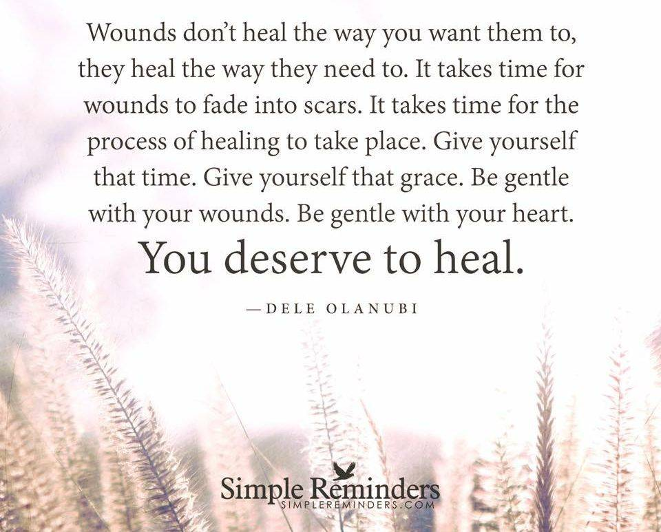You Deserve To Heal - wounds take time, seek support and be gentle with yourself