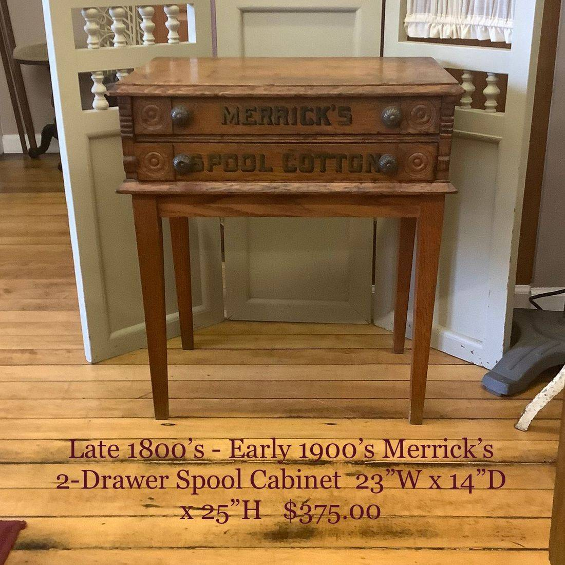Late 1800's - Early 1900's Merrick's 2-Drawer Spool Cabinet    $375.00