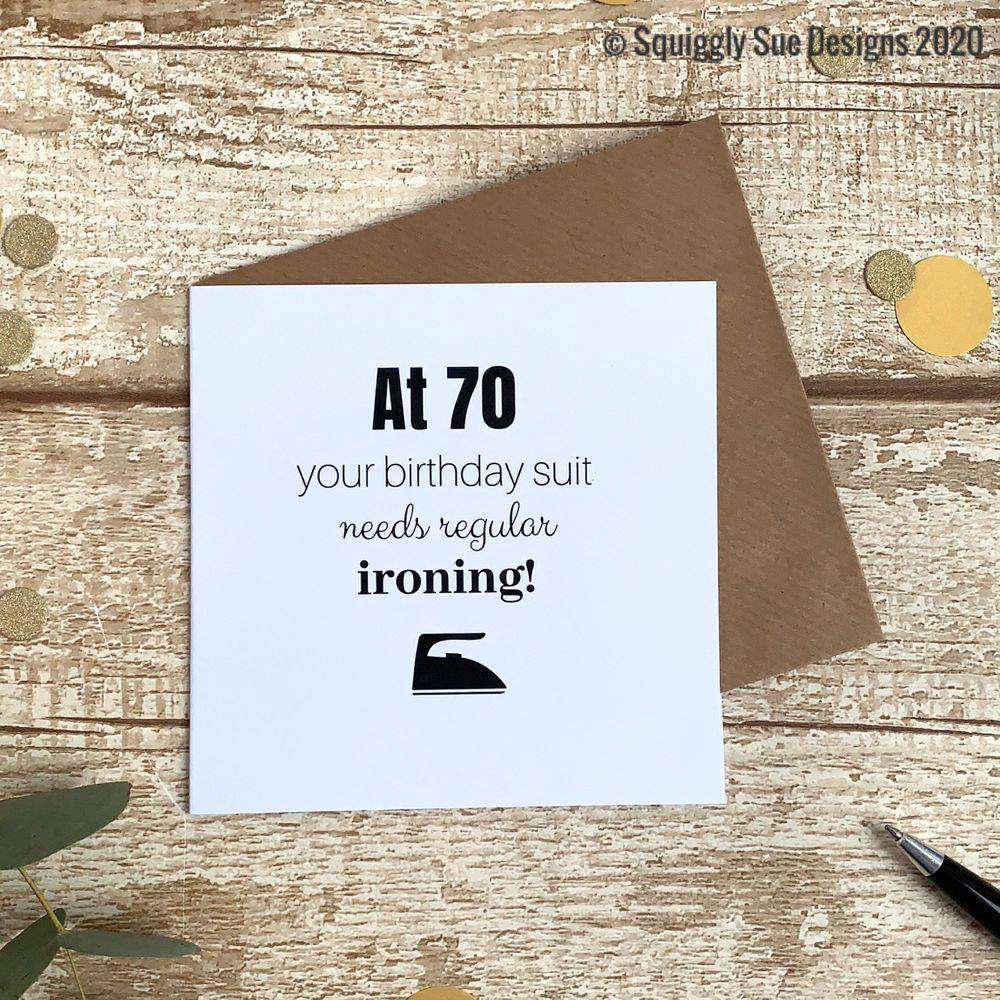 At 70 your birthday suit needs regular ironing funny/cheeky birthday card