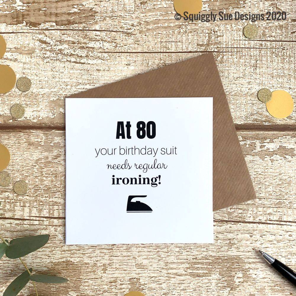 At 80 your birthday suit needs regular ironing funny/cheeky birthday card