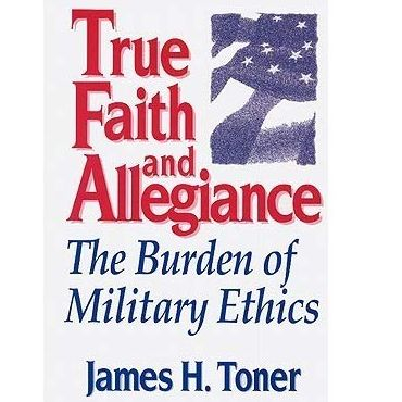Military Ethics, real estate ethics, James H. Toner, True Faith and Allegiance