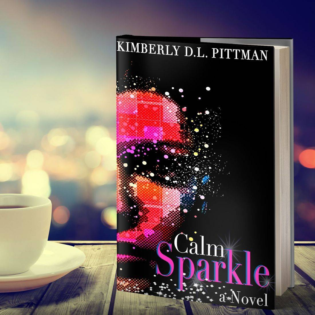 Calm Sparkle the novel by Kimberly D.L. Pittman