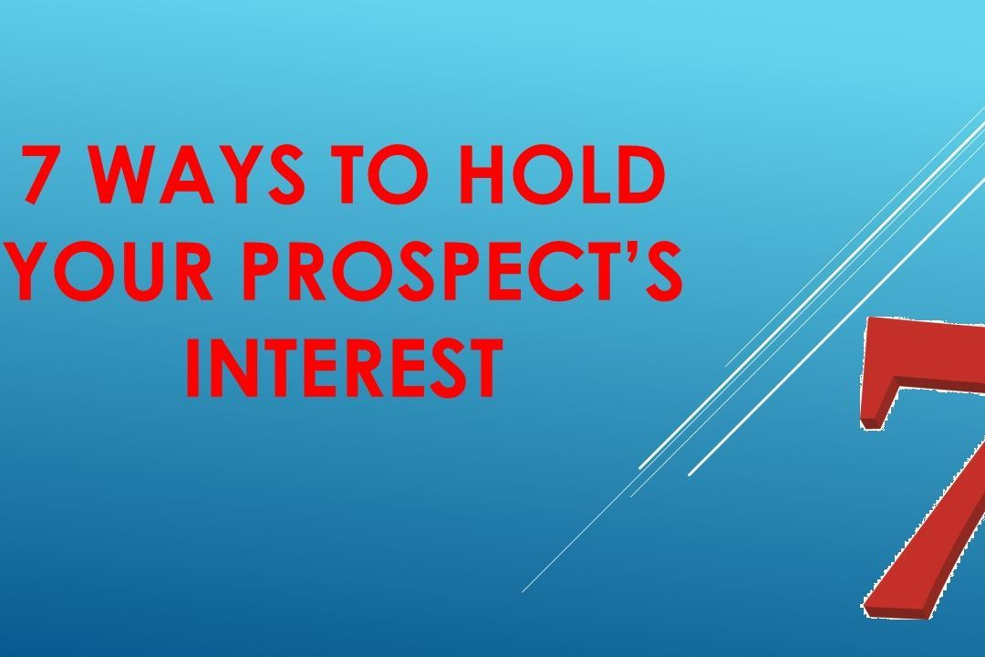 Hold your prospect;s interest,