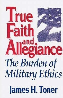 james h. toner, true faith and allegiance, ethics, military ethics, business ethics, war is my business, wimb