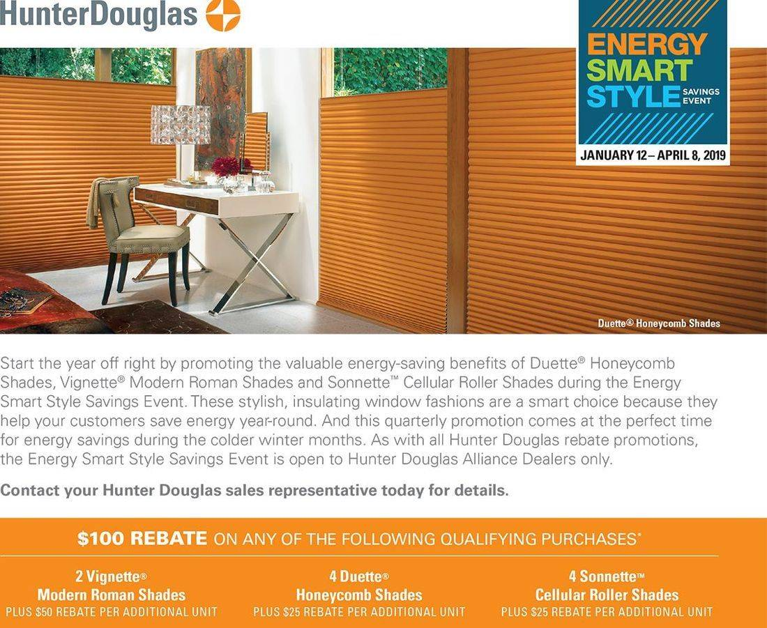 Get mail-in rebates starting at $100 when you make a qualifying purchase of Hunter Douglas energy efficient shades, including Duette, Vignette or Sonnette, from 1/12/19 to 4/8/19.