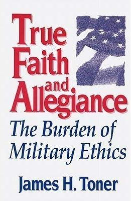war is my business, james h. toner, james toner, true faith and allegiance, military ethics, business ethics, ethics