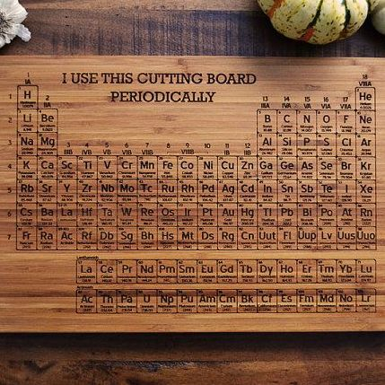 I use this cutting board periodically, Periodic Table of Elements, Custom Cutting Boards